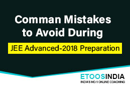 Common Mistakes to Avoid During JEE Advance 2018 Preparation