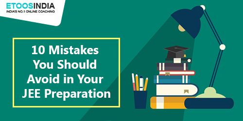 10 Mistakes You Should Avoid In Your JEE Preparation.